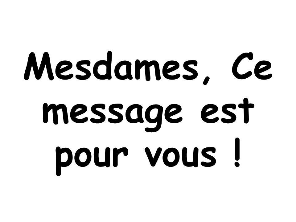 Mesdames, Ce message est pour vous !