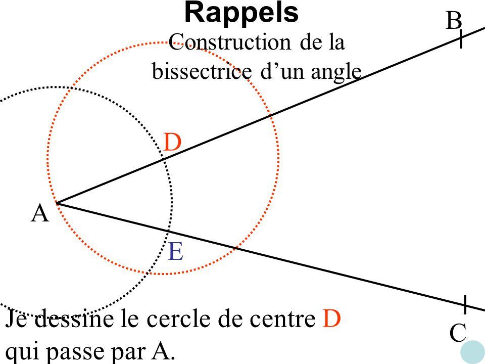 A B C D E Je dessine le cercle de centre D qui passe par A. Construction de la bissectrice dun angle Rappels