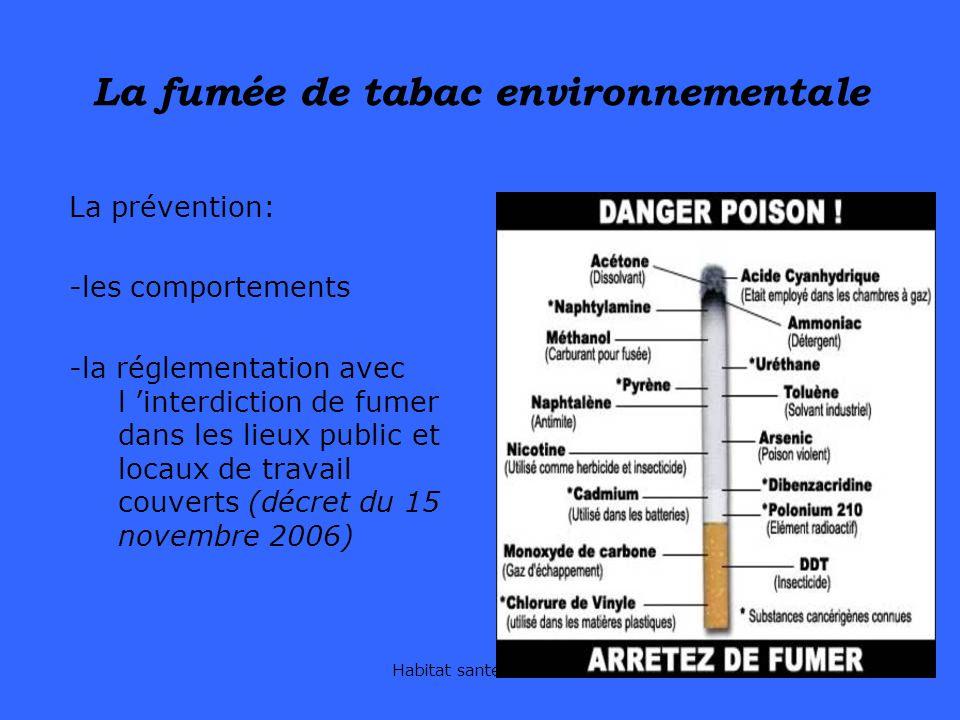 Habitat santé DRASS13 La fumée de tabac environnementale La prévention: -les comportements -la réglementation avec l interdiction de fumer dans les li