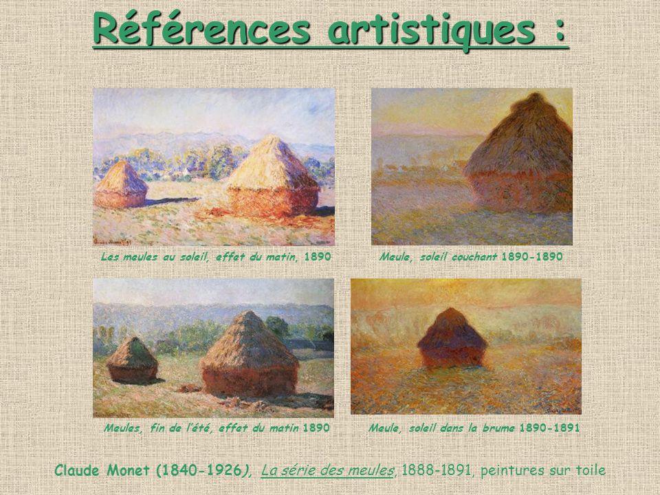 Références artistiques : Références artistiques : Les meules au soleil, effet du matin, 1890 Meule, soleil couchant 1890-1890 Meules, fin de lété, eff