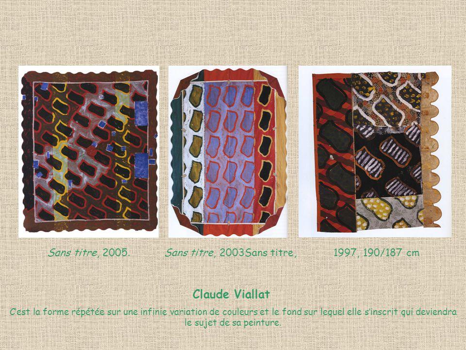 Sans titre, 2005. Sans titre, 2003Sans titre, 1997, 190/187 cm Claude Viallat Cest la forme répétée sur une infinie variation de couleurs et le fond s