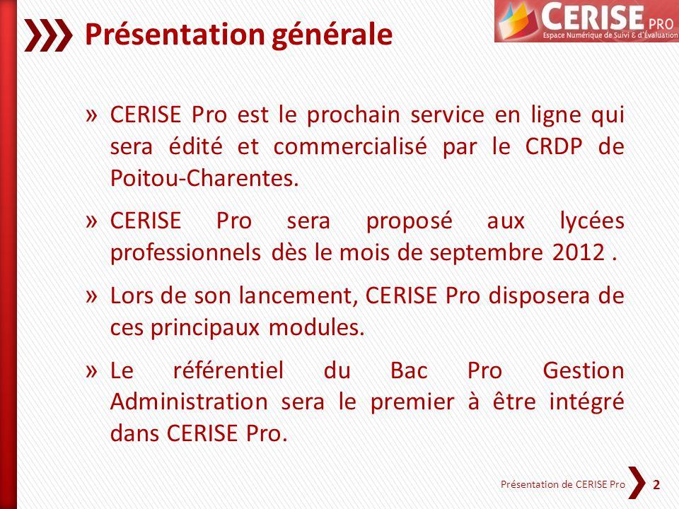 2 Présentation de CERISE Pro Présentation générale » CERISE Pro est le prochain service en ligne qui sera édité et commercialisé par le CRDP de Poitou