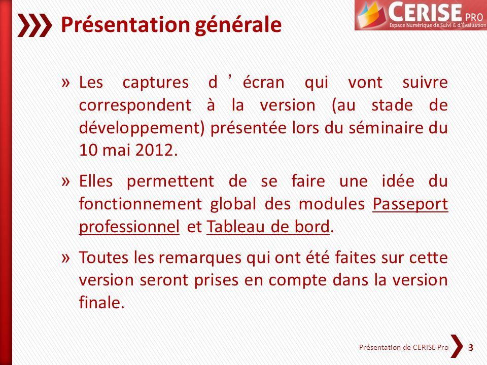 3 Présentation de CERISE Pro Présentation générale » Les captures décran qui vont suivre correspondent à la version (au stade de développement) présen
