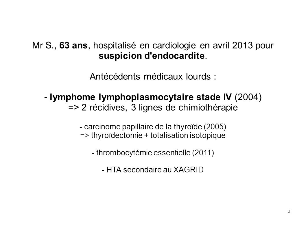 2 Mr S., 63 ans, hospitalisé en cardiologie en avril 2013 pour suspicion d endocardite.