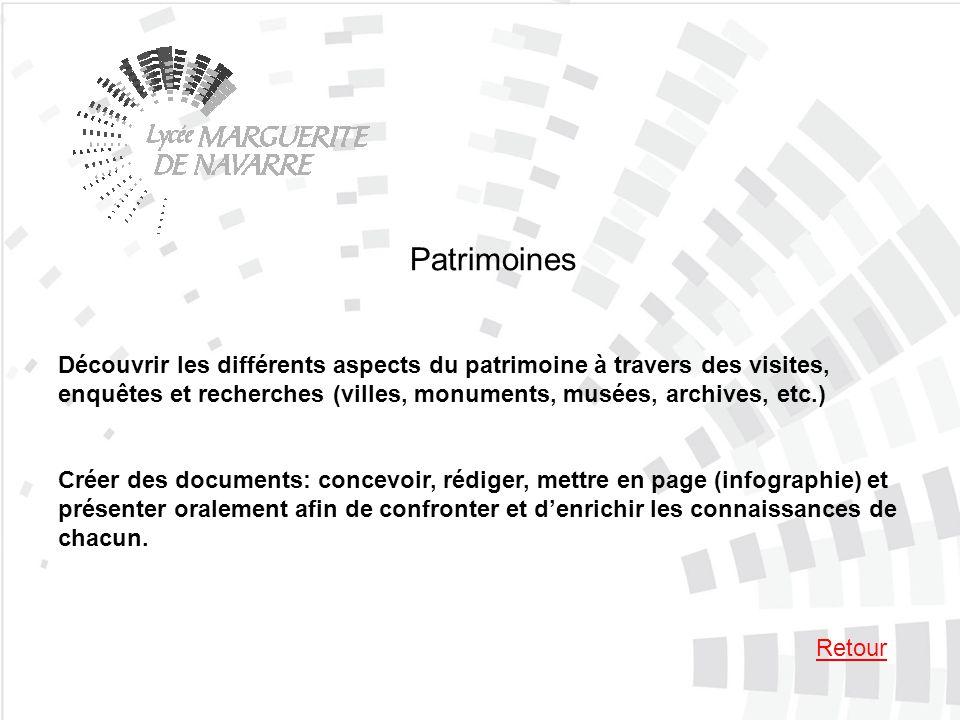 Patrimoines Découvrir les différents aspects du patrimoine à travers des visites, enquêtes et recherches (villes, monuments, musées, archives, etc.) C