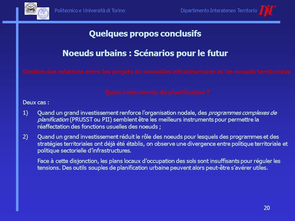 Politecnico e Università di Torino Dipartimento Interateneo Territorio 20 Quelques propos conclusifs Noeuds urbains : Scénarios pour le futur Gestion
