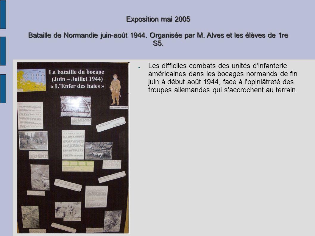 Exposition mai 2005 Bataille de Normandie juin-août 1944. Organisée par M. Alves et les élèves de 1re S5. Les difficiles combats des unités d'infanter