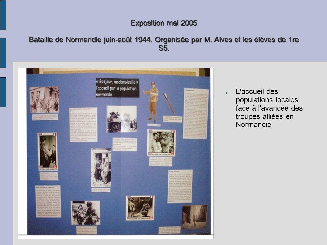 Exposition mai 2005 Bataille de Normandie juin-août 1944. Organisée par M. Alves et les élèves de 1re S5. L'accueil des populations locales face à l'a