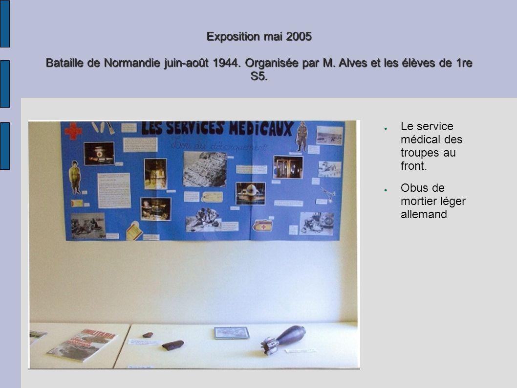 Exposition mai 2005 Bataille de Normandie juin-août 1944. Organisée par M. Alves et les élèves de 1re S5. Le service médical des troupes au front. Obu