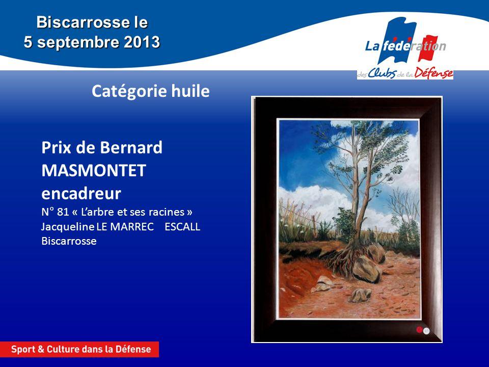 Biscarrosse le 5 septembre 2013 Catégorie huile Prix de Bernard MASMONTET encadreur N° 81 « Larbre et ses racines » Jacqueline LE MARREC ESCALL Biscar