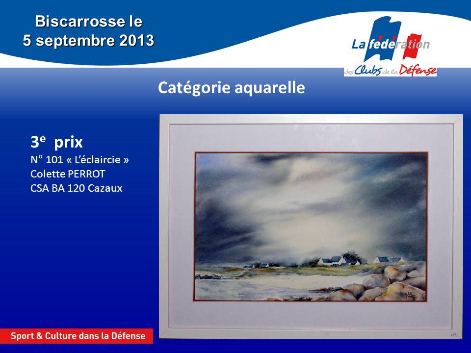 Biscarrosse le 5 septembre 2013 Catégorie aquarelle 3 e prix N° 101 « Léclaircie » Colette PERROT CSA BA 120 Cazaux