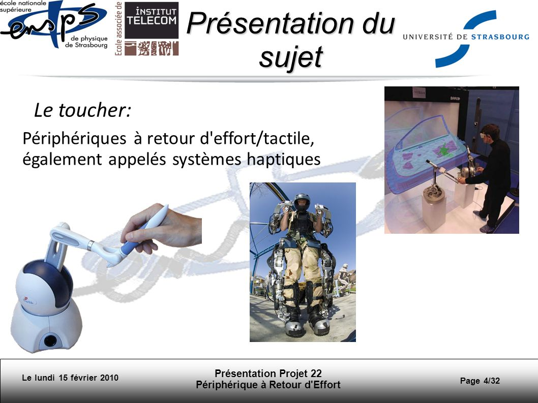 Présentation Projet 22 Périphérique à Retour d Effort Page 5/32 Présentation du sujet Le lundi 15 février 2010 Périphérique à retour d effort .