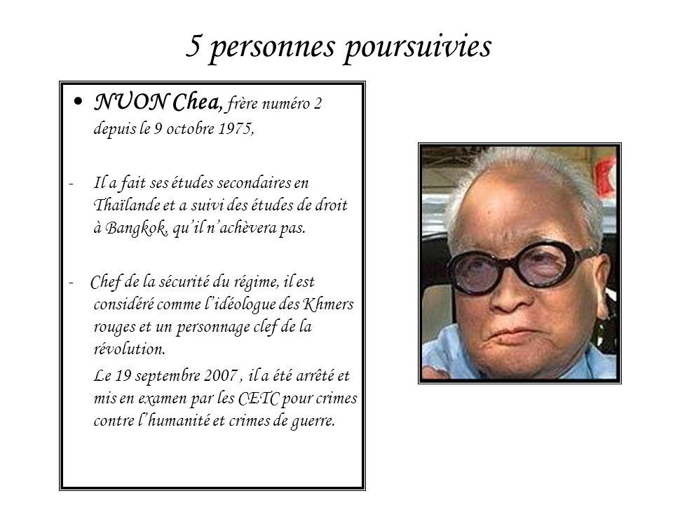 5 personnes poursuivies NUON Chea, frère numéro 2 depuis le 9 octobre 1975, -Il a fait ses études secondaires en Thaïlande et a suivi des études de dr