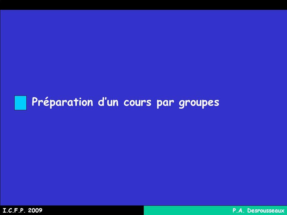 Préparation dun cours par groupes I.C.F.P. 2009P.A. Desrousseaux