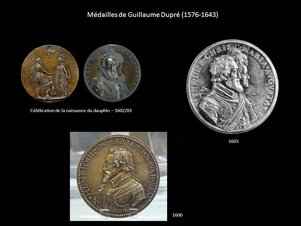 Médailles de Guillaume Dupré (1576-1643) Célébration de la naissance du dauphin – 1602/03 1600 1603