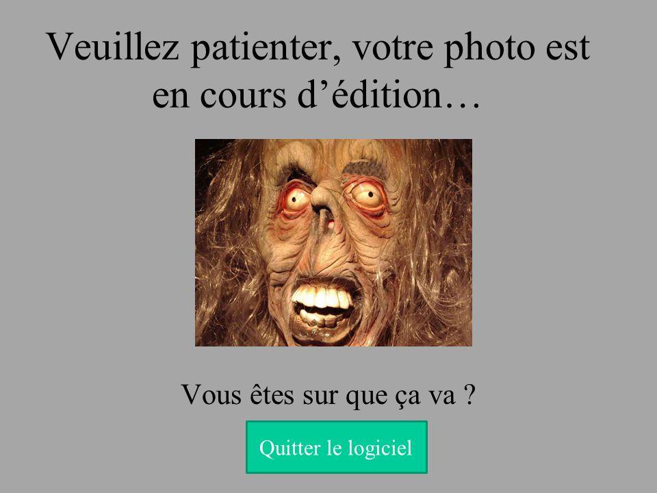 Veuillez patienter, votre photo est en cours dédition… CHEEEEEEEESE! Quitter le logiciel