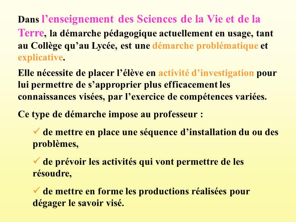 Dans lenseignement des Sciences de la Vie et de la Terre, la démarche pédagogique actuellement en usage, tant au Collège quau Lycée, est une démarche