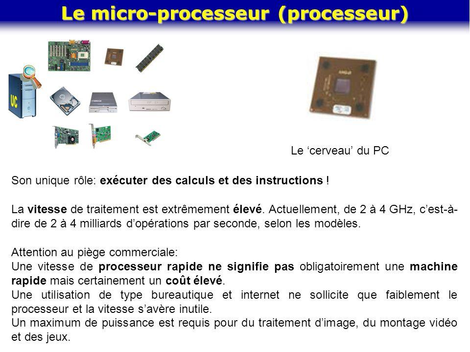 Le micro-processeur (processeur) Le cerveau du PC Son unique rôle: exécuter des calculs et des instructions ! La vitesse de traitement est extrêmement