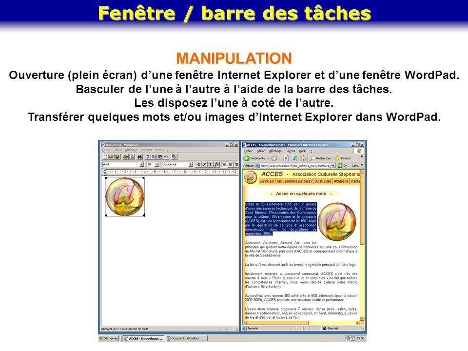 MANIPULATION Ouverture (plein écran) dune fenêtre Internet Explorer et dune fenêtre WordPad. Basculer de lune à lautre à laide de la barre des tâches.