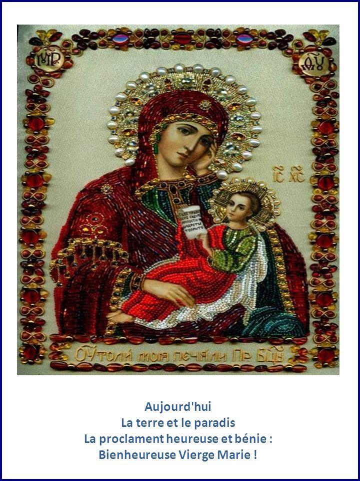 Aujourd hui La terre et le paradis La proclament heureuse et bénie : Bienheureuse Vierge Marie !