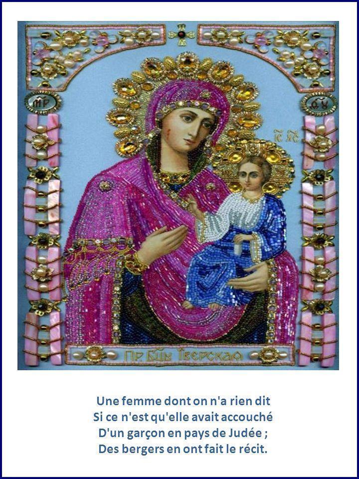 Une femme dont on n a rien dit Si ce n est qu elle avait accouché D un garçon en pays de Judée ; Des bergers en ont fait le récit.