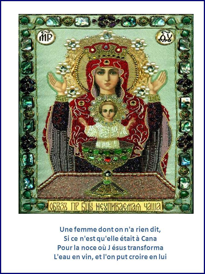 Une femme dont on n a rien dit, Si ce n est qu elle était à Cana Pour la noce où Jésus transforma L eau en vin, et l on put croire en lui