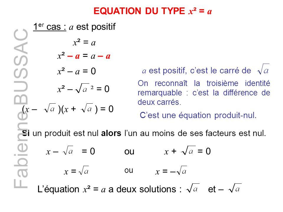 EQUATION DU TYPE x ² = a 1 er cas : a est positif x ² = a x ² – a = a – a x ² – a = 0 a est positif, cest le carré de x ² – ² = 0 On reconnaît la troisième identité remarquable : cest la différence de deux carrés.
