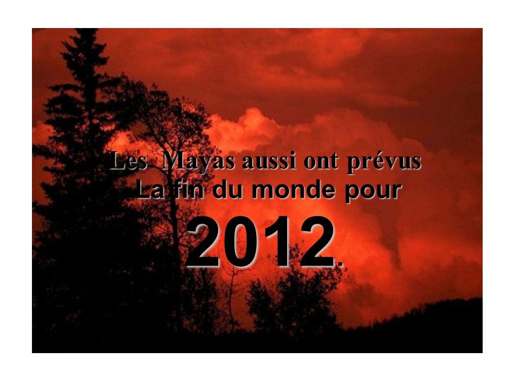 Les Mayas aussi ont prévus La fin du monde pour 2012.