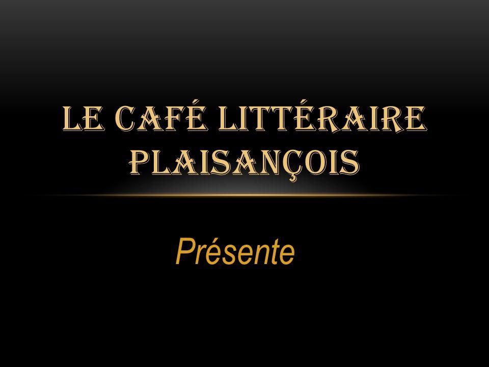 Présente LE CAFÉ LITTÉRAIRE PLAISANÇOIS
