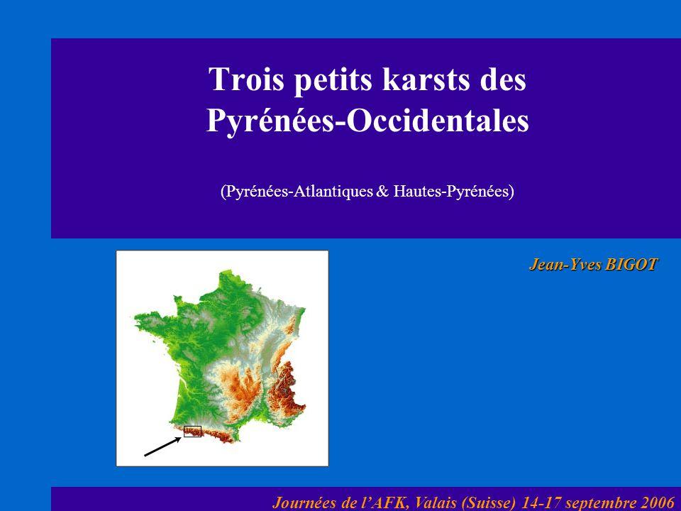 Trois petits karsts des Pyrénées-Occidentales (Pyrénées-Atlantiques & Hautes-Pyrénées) Jean-Yves BIGOT Journées de lAFK, Valais (Suisse) 14-17 septembre 2006