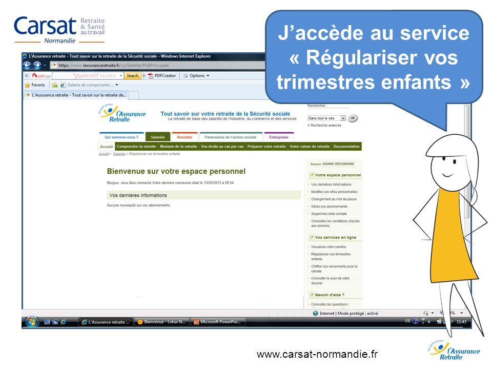 www.carsat-normandie.fr Jaccède au service « Régulariser vos trimestres enfants »