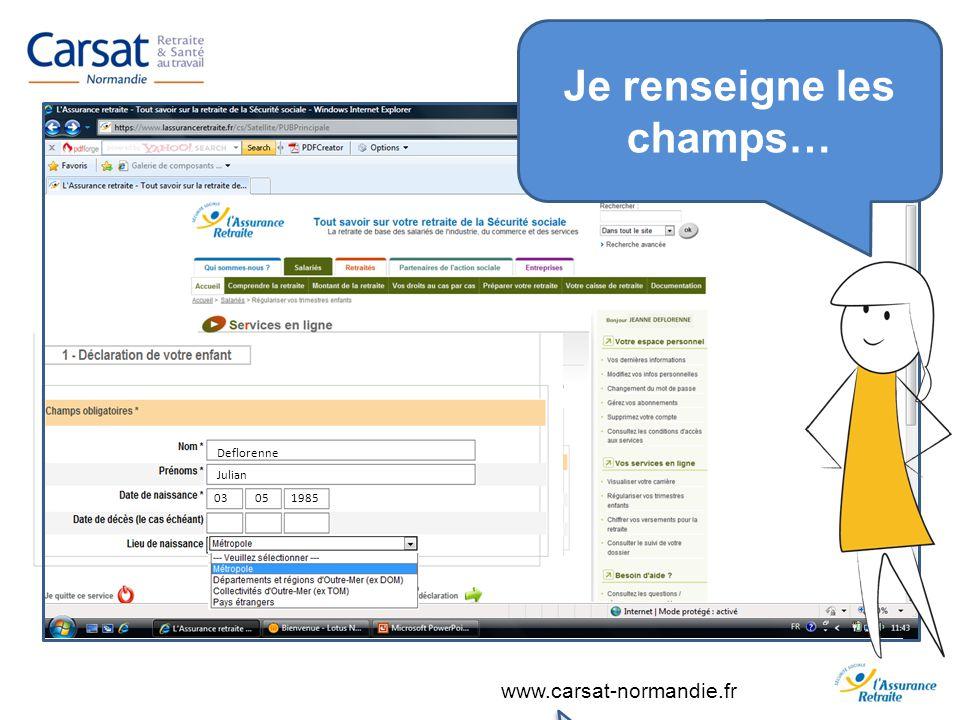 www.carsat-normandie.fr Je renseigne les champs… Deflorenne Julian 03051985