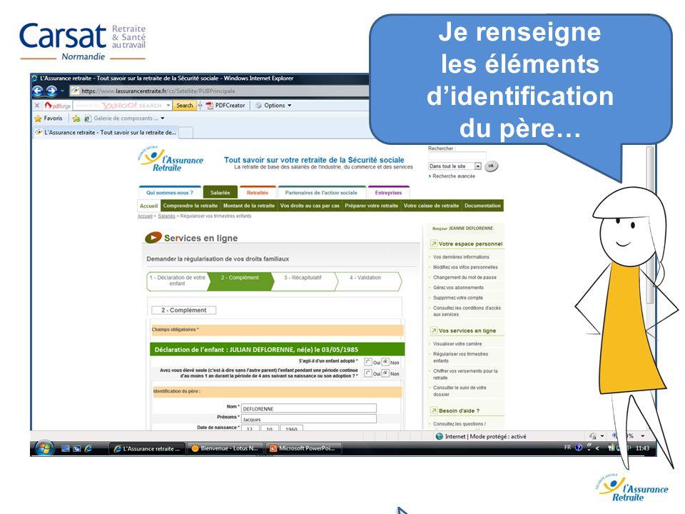 www.carsat-normandie.fr Je renseigne les éléments didentification du père…