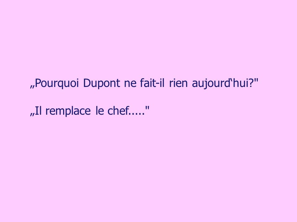 Pourquoi Dupont ne fait-il rien aujourdhui?