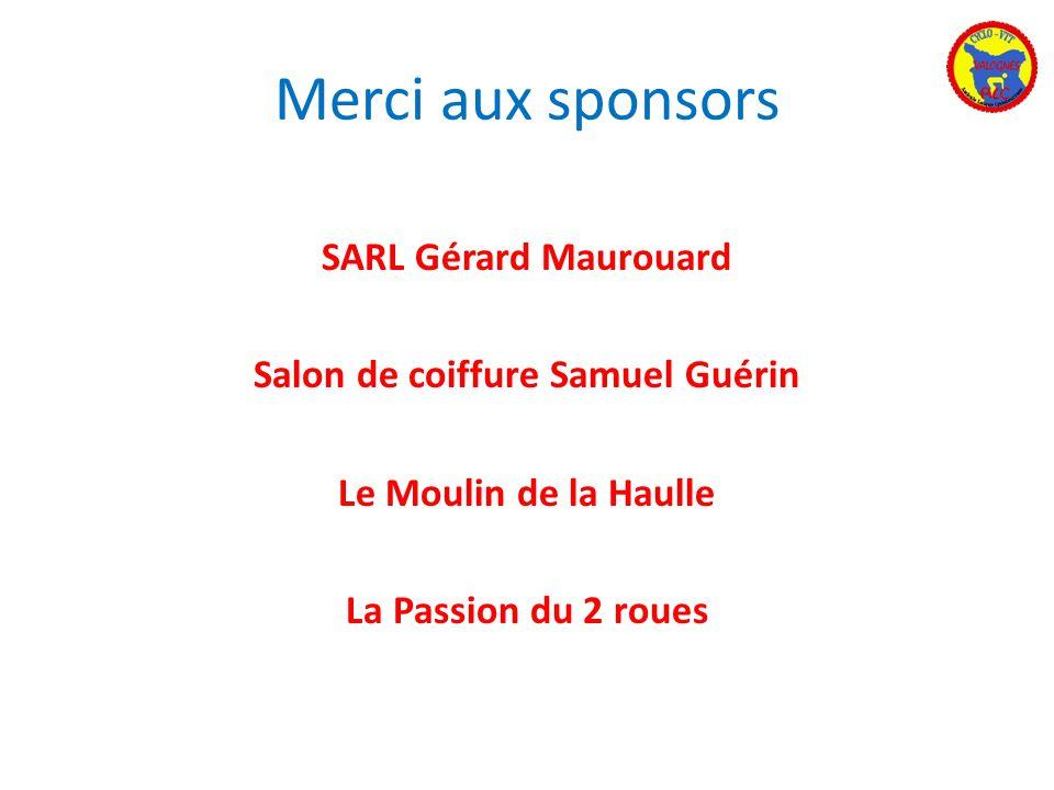 Merci aux sponsors SARL Gérard Maurouard Salon de coiffure Samuel Guérin Le Moulin de la Haulle La Passion du 2 roues