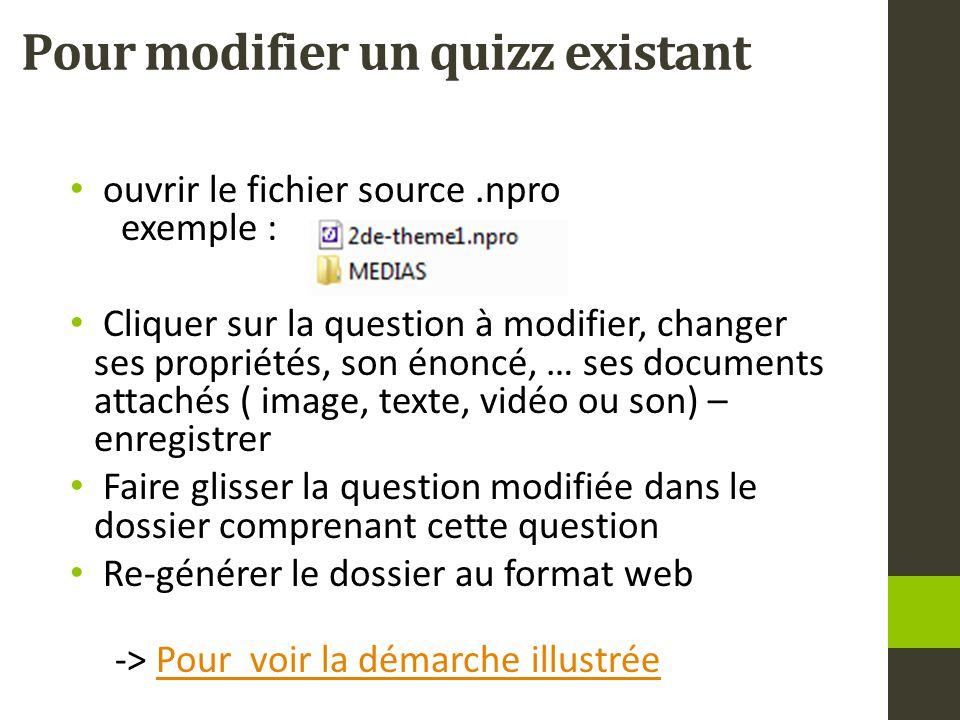 Pour modifier un quizz existant ouvrir le fichier source.npro exemple : Cliquer sur la question à modifier, changer ses propriétés, son énoncé, … ses