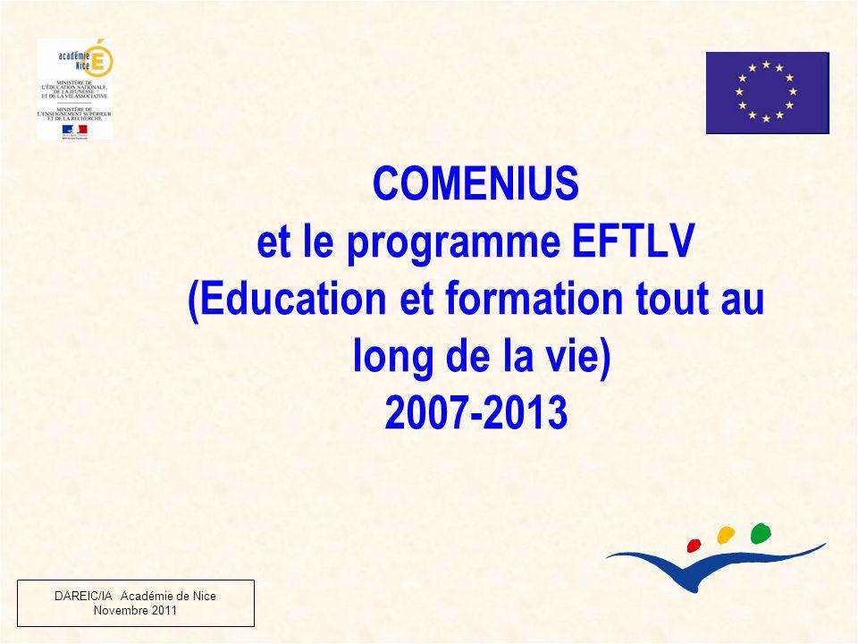 COMENIUS et le programme EFTLV (Education et formation tout au long de la vie) 2007-2013 DAREIC/IA Académie de Nice Novembre 2011
