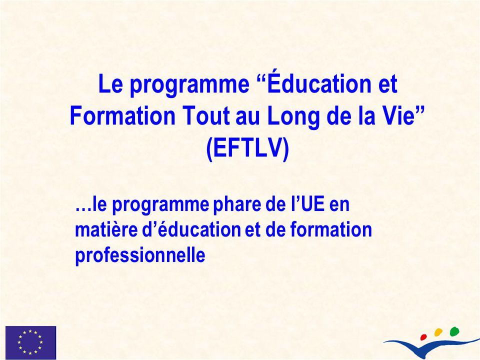 Le programme Éducation et Formation Tout au Long de la Vie (EFTLV) …le programme phare de lUE en matière déducation et de formation professionnelle