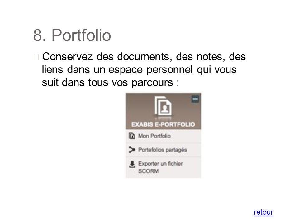 8. Portfolio Conservez des documents, des notes, des liens dans un espace personnel qui vous suit dans tous vos parcours : retour
