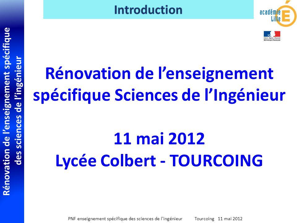 Rénovation de lenseignement spécifique des sciences de lingénieur PNF enseignement spécifique des sciences de lingénieur Tourcoing 11 mai 2012 INTRODUCTION