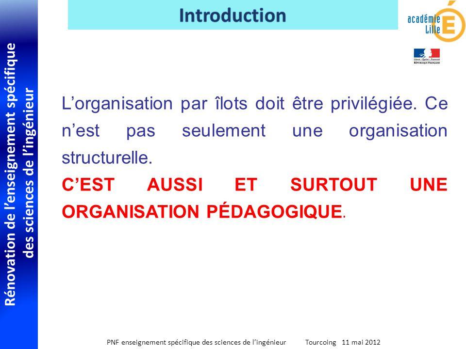 Rénovation de lenseignement spécifique des sciences de lingénieur PNF enseignement spécifique des sciences de lingénieur Tourcoing 11 mai 2012 Lorganisation par îlots doit être privilégiée.