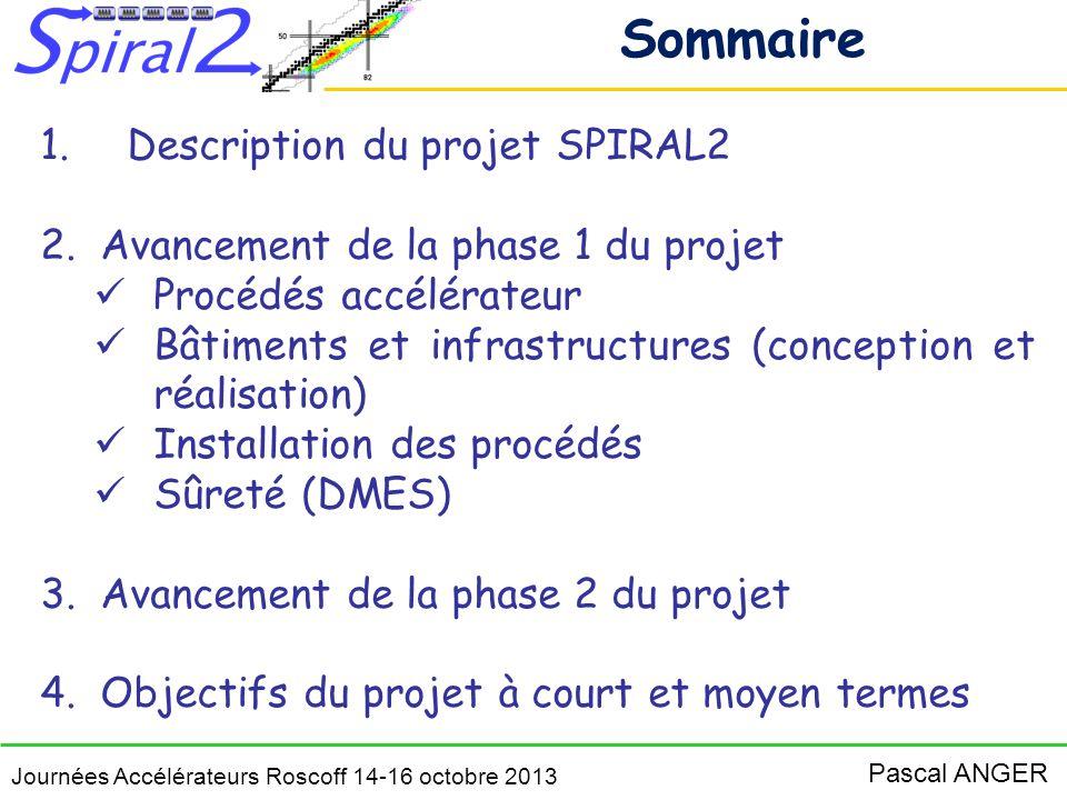 Journées Accélérateurs Roscoff 14-16 octobre 2013 Pascal ANGER Installation des Procédés Accélérateurs