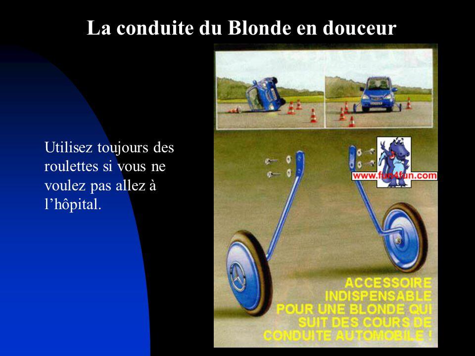 La conduite du Blonde en douceur Utilisez toujours des roulettes si vous ne voulez pas allez à lhôpital.