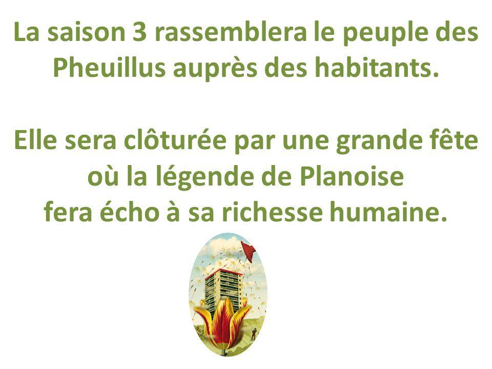 La saison 3 rassemblera le peuple des Pheuillus auprès des habitants.