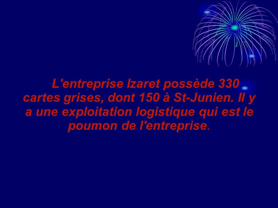 L'entreprise Izaret possède 330 cartes grises, dont 150 à St-Junien. Il y a une exploitation logistique qui est le poumon de l'entreprise.