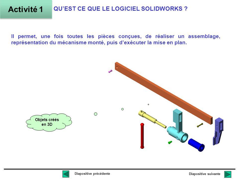 Diapositive suivante Diapositive précédente QUEST CE QUE LE LOGICIEL SOLIDWORKS ? Activité 1