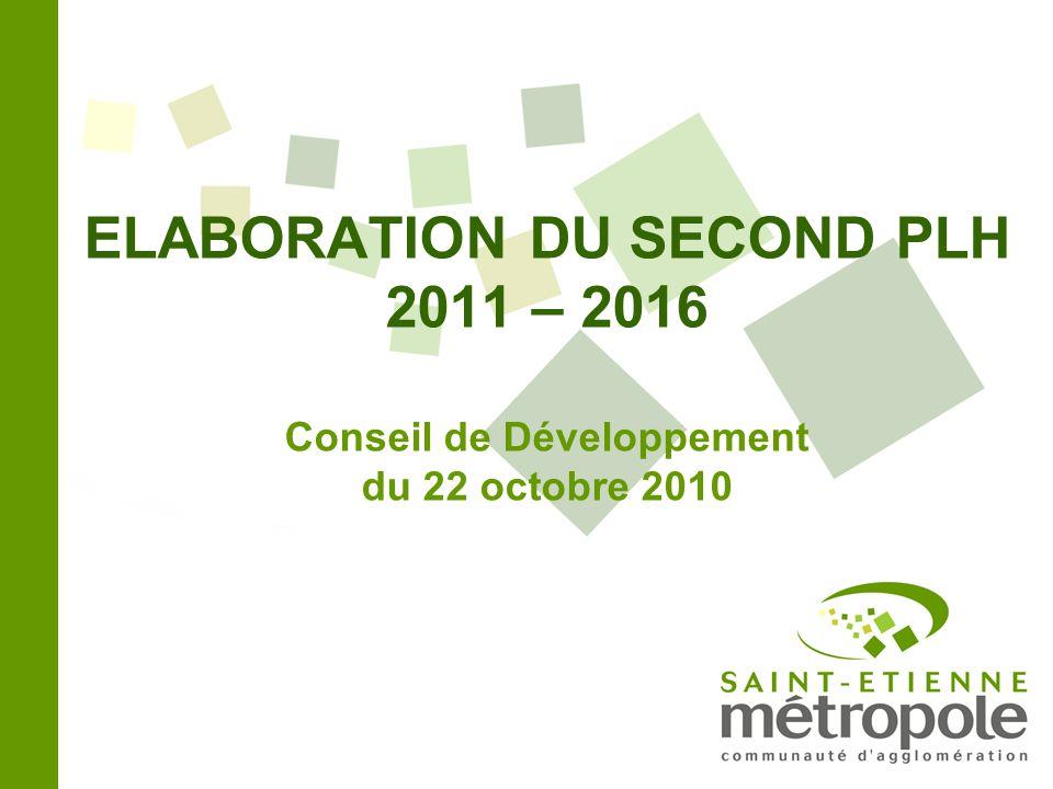 ELABORATION DU SECOND PLH 2011 – 2016 Conseil de Développement du 22 octobre 2010
