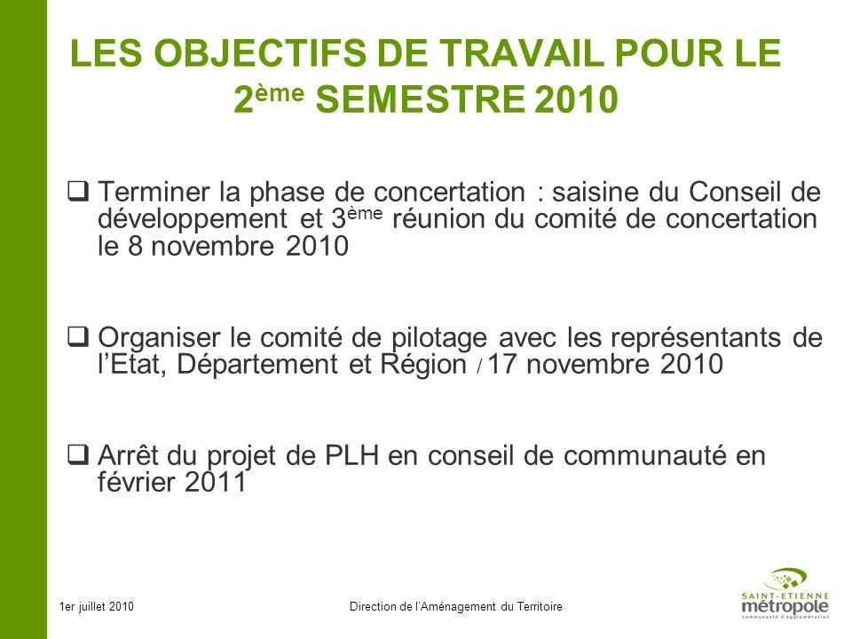 1er juillet 2010Direction de lAménagement du Territoire LES OBJECTIFS DE TRAVAIL POUR LE 2 ème SEMESTRE 2010 Terminer la phase de concertation : saisi