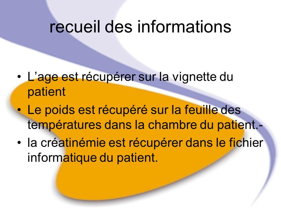 recueil des informations Lage est récupérer sur la vignette du patient Le poids est récupéré sur la feuille des températures dans la chambre du patien