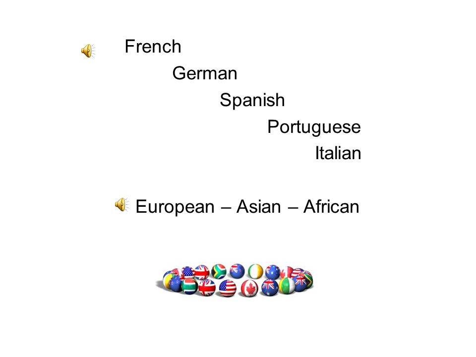 French German Spanish Portuguese Italian European – Asian – African